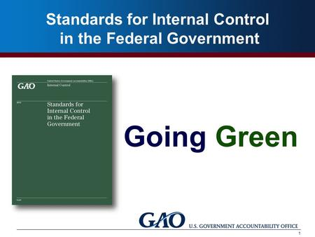 Standards for Internal Control in the Government Going Green Standards for Internal Control in the Federal Government 1.