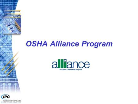 OSHA Alliance Program. 2 n Facilitates voluntary collaboration with OSHA to address such things as: F Elimination or control of a particularly serious.