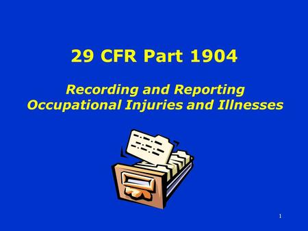 1 29 CFR Part 1904 Recording and Reporting Occupational Injuries and Illnesses.