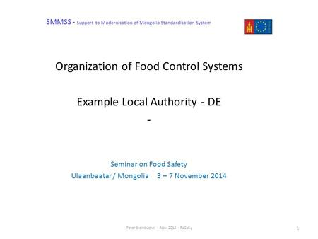 SMMSS - Support to Modernisation of Mongolia Standardisation System Organization of Food Control Systems Example Local Authority - DE - Seminar on Food.
