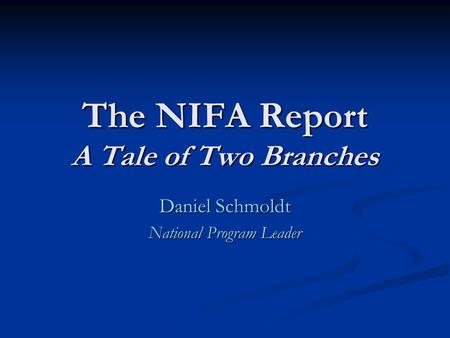 The NIFA Report A Tale of Two Branches Daniel Schmoldt National Program Leader.