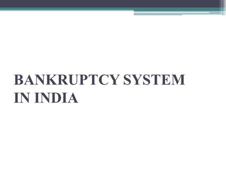 BANKRUPTCY SYSTEM IN INDIA. Bankruptcy is a legally declared inability of an individual or organization to pay their creditors. Filing bankruptcy can.