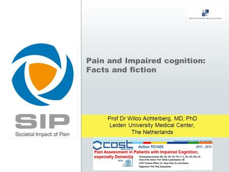 Pain and Impaired cognition: Facts and fiction Prof Dr Wilco Achterberg, MD, PhD Leiden University Medical Center, The Netherlands.