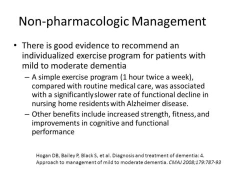 Non-pharmacologic Management There is good evidence to recommend an individualized exercise program for patients with mild to moderate dementia – A simple.