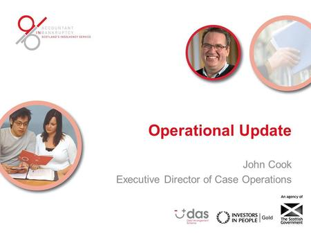 Operational Update John Cook Executive Director of Case Operations.
