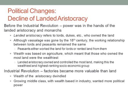 Political Changes: Decline of Landed Aristocracy Before the Industrial Revolution – power was in the hands of the landed aristocracy and monarchs Landed.