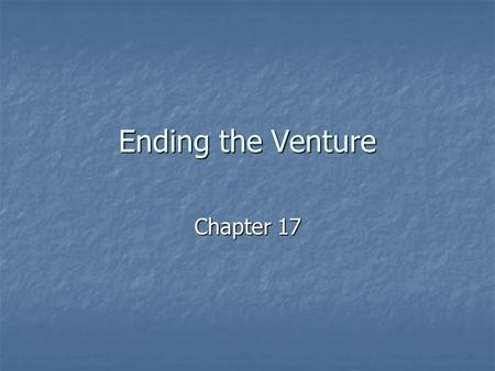 Ending the Venture Chapter 17.