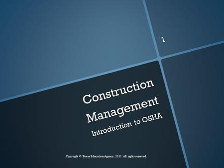 Construction Management Introduction to OSHA Copyright © Texas Education Agency, 2011. All rights reserved. 1.