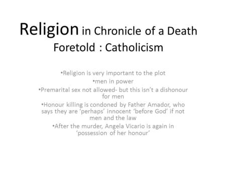 chronicle of a death foretold ppt video online  religion in chronicle of a death foretold catholicism religion is very important to the plot