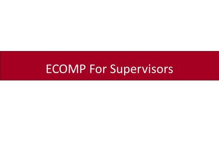 ECOMP For Supervisors. This training will provide supervisors with the steps necessary to review OSHA-301 forms and CA-1/CA-2 forms using the Department.