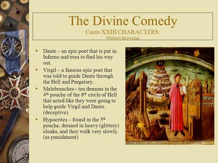 The Divine Comedy Canto XXIII CHARACTERS: Whitney Browning  Dante – an epic poet that is put in Inferno and tries to find his way out.  Virgil – a famous.