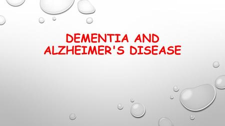 DEMENTIA AND ALZHEIMER'S DISEASE. IMPAIRMENT OF BRAIN FUNCTION ( DECLINE IN INTELLECTUAL FUNCTIONING) THAT INTERFERES WITH ROUTINE DAILY ACTIVITIES. MENTAL.
