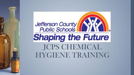 JCPS CHEMICAL HYGIENE TRAINING. 29 CFR 1910.1450 OCCUPATIONAL EXPOSURE TO HAZARDOUS CHEMICALS IN LABORATORIES.
