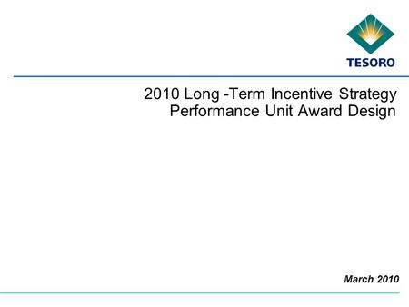 2010 Long -Term Incentive Strategy Performance Unit Award Design March 2010.