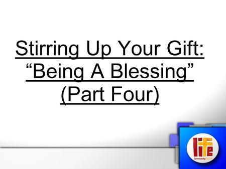 "Stirring Up Your Gift: ""Being A Blessing"" (Part Four)"