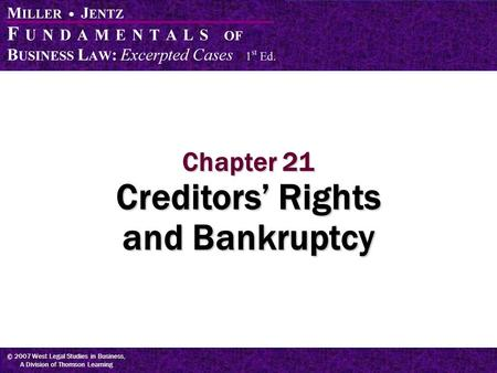 © 2007 West Legal Studies in Business, A Division of Thomson Learning Chapter 21 Creditors' Rights and Bankruptcy.