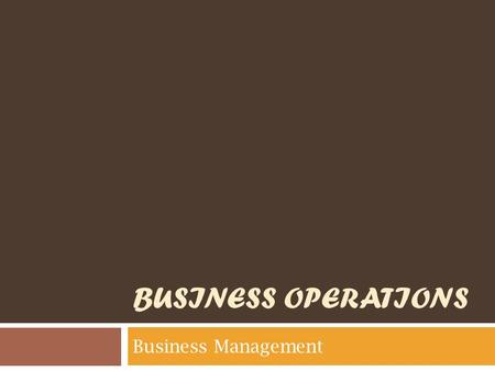 BUSINESS OPERATIONS Business Management. Today's Objectives 1. We will identify workplace safety & security measures. 2. We will analyze components included.