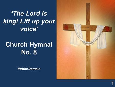1 'The Lord is king! Lift up your voice' Church Hymnal No. 8 Public Domain.