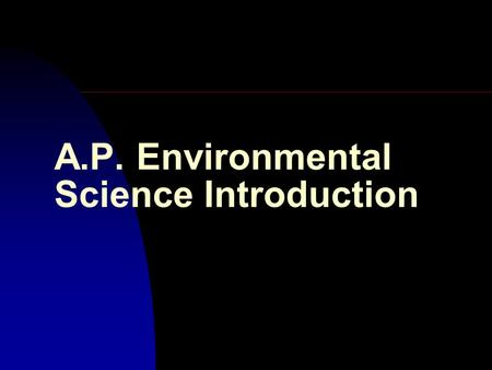 A.P. Environmental Science Introduction Global Environmental Science Picture n Four global trends.
