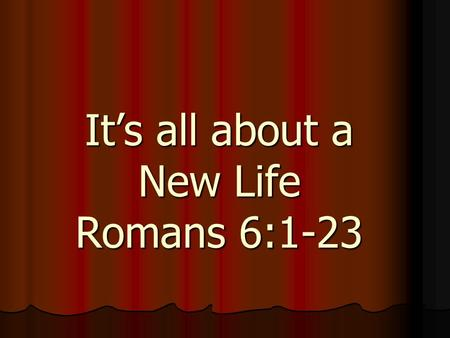 It's all about a New Life Romans 6:1-23. Romans five Paul has shown to the readers that through salvation Christians have: Peace with God,Christian Hope.