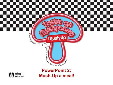 PowerPoint 2: Mush-Up a meal!. Starter Activity For homework you were to find some suitable everyday meals which you could Mush-Up. In pairs, share: Which.