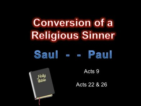 "Acts 9 Acts 22 & 26. Convert; Converted Cain - "" But unto Cain and to his offering he had not respect."" Gen. 4:5a "" By faith Abel offered unto God a."