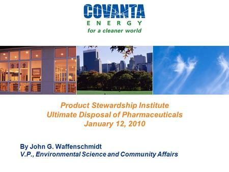 Product Stewardship Institute Ultimate Disposal of Pharmaceuticals January 12, 2010 By John G. Waffenschmidt V.P., Environmental Science and Community.