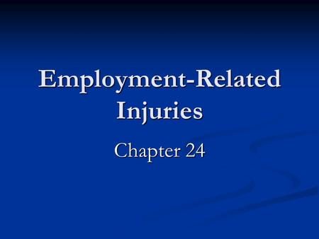 Employment-Related Injuries Chapter 24. OSHA Occupational Safety and Health Administration Primary representative of protective agencies Primary representative.