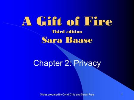Slides prepared by Cyndi Chie and Sarah Frye1 A Gift of Fire Third edition Sara Baase Chapter 2: Privacy.