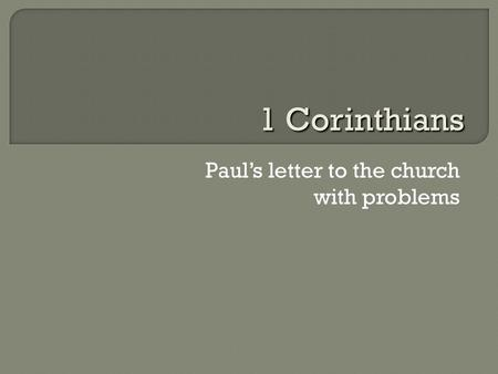 Paul's letter to the church with problems 1 Corinthians.