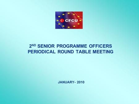 2 ND SENIOR PROGRAMME OFFICERS PERIODICAL ROUND TABLE MEETING JANUARY- 2010.