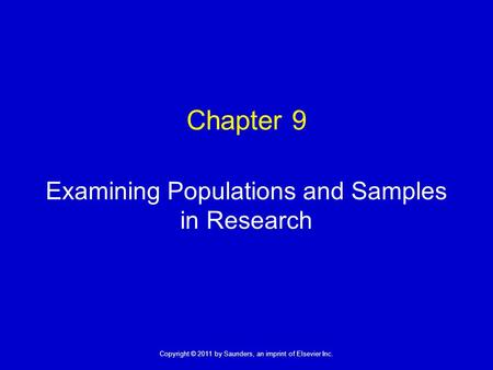 1 Copyright © 2011 by Saunders, an imprint of Elsevier Inc. Chapter 9 Examining Populations and Samples in Research.