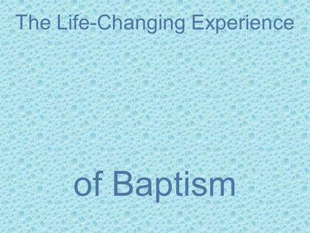 The Life-Changing Experience of Baptism. Clues to the mystery of Baptism Wouldn't it be nice to have an FAQ section in the Bible about baptism? We can.