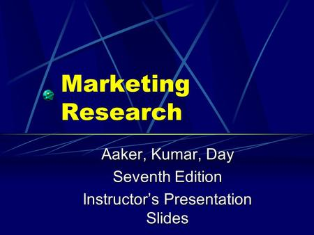 Marketing Research Aaker, Kumar, Day Seventh Edition Instructor's Presentation Slides.