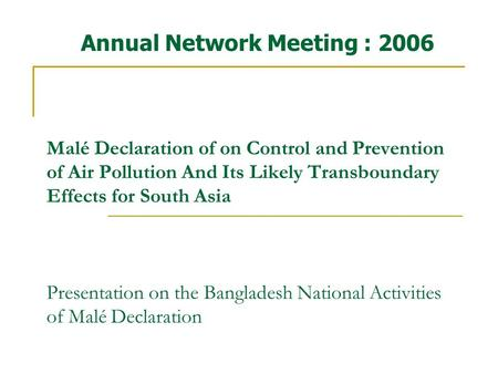 Malé Declaration of on Control and Prevention of Air Pollution And Its Likely Transboundary Effects for South Asia Presentation on the Bangladesh National.