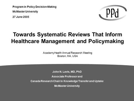 Program in Policy Decision-Making McMaster University John N. Lavis, MD, PhD Associate Professor and Canada Research Chair in Knowledge Transfer and Uptake.