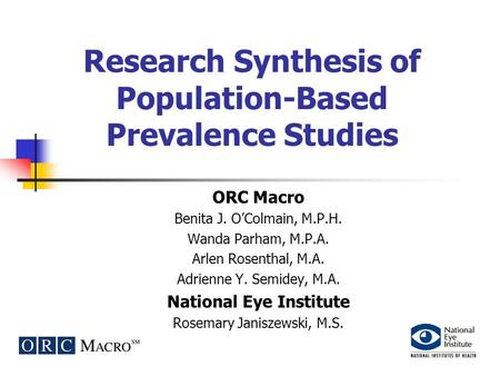 Research Synthesis of Population-Based Prevalence Studies ORC Macro Benita J. O'Colmain, M.P.H. Wanda Parham, M.P.A. Arlen Rosenthal, M.A. Adrienne Y.
