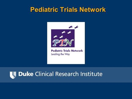 Pediatric Trials Network. What Is The Pediatric Trials Network PTN? Sponsored by the Eunice Kennedy Shriver National Institute of Child Health and Human.