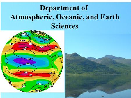 Department of Atmospheric, Oceanic, and Earth Sciences.