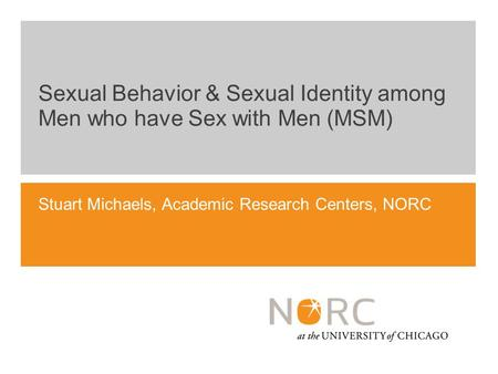 Stuart Michaels, Academic Research Centers, NORC Sexual Behavior & Sexual Identity among Men who have Sex with Men (MSM)