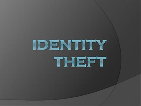 Identity Theft  IDENTITY THEFT occurs when someone wrongfully acquires and uses a consumer's personal identification, credit, or account information.