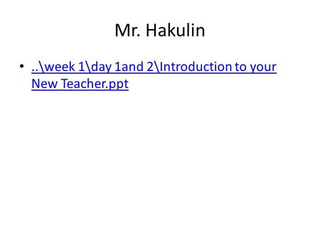 Mr. Hakulin..\week 1\day 1and 2\Introduction to your New Teacher.ppt..\week 1\day 1and 2\Introduction to your New Teacher.ppt.
