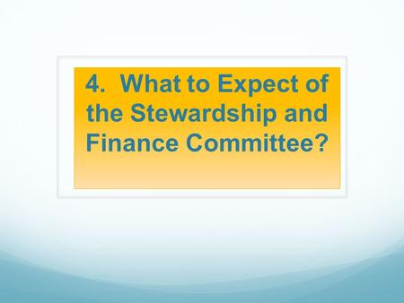 4. What to Expect of the Stewardship and Finance Committee?