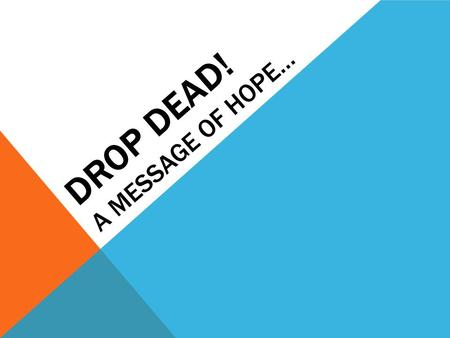 "DROP DEAD! A MESSAGE OF HOPE…. PHILIPPIANS 4:13 ""I can do all things through Christ who strengthens me."""