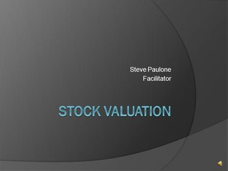 Steve Paulone Facilitator Features of Stock (Equity)  Like bonds, stocks are securities that corporations issue to raise capital to invest in the firm.