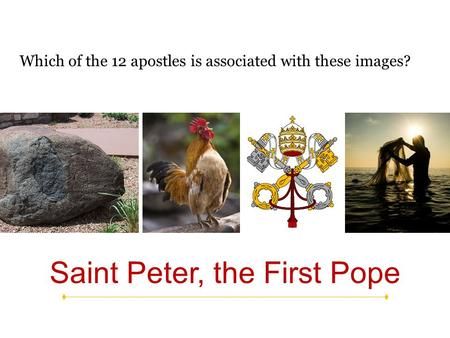 Which of the 12 apostles is associated with these images? Saint Peter, the First Pope.