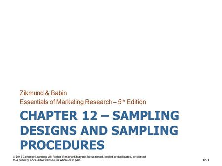 CHAPTER 12 – SAMPLING DESIGNS AND SAMPLING PROCEDURES Zikmund & Babin Essentials of Marketing Research – 5 th Edition © 2013 Cengage Learning. All Rights.