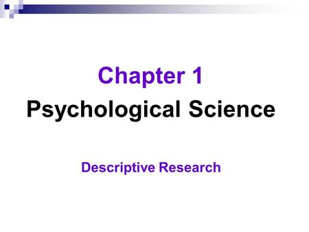 Chapter 1 Psychological Science Descriptive Research.