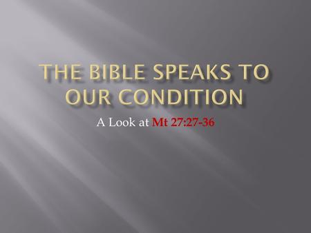 A Look at Mt 27:27-36.  The death, burial, and resurrection of Jesus Christ is at the heart of the teaching of the Lord's church  God has provided multiple.