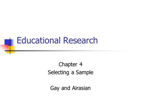 Educational Research Chapter 4 Selecting a Sample Gay and Airasian.